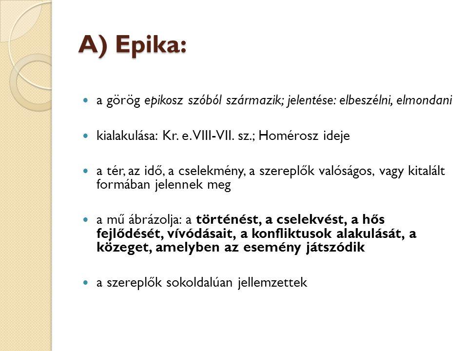 A) Epika: a görög epikosz szóból származik; jelentése: elbeszélni, elmondani. kialakulása: Kr. e. VIII-VII. sz.; Homérosz ideje.