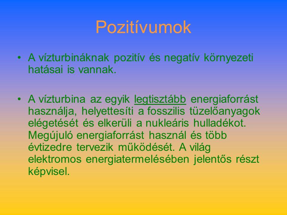 Pozitívumok A vízturbináknak pozitív és negatív környezeti hatásai is vannak.