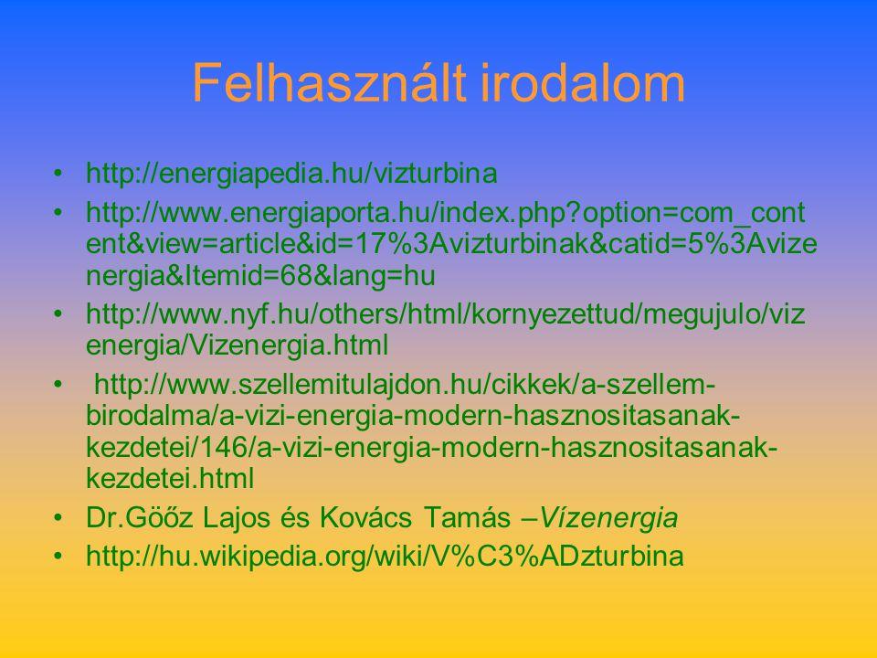 Felhasznált irodalom http://energiapedia.hu/vizturbina