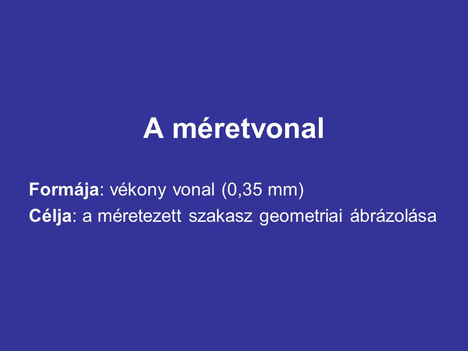 A méretvonal Formája: vékony vonal (0,35 mm)