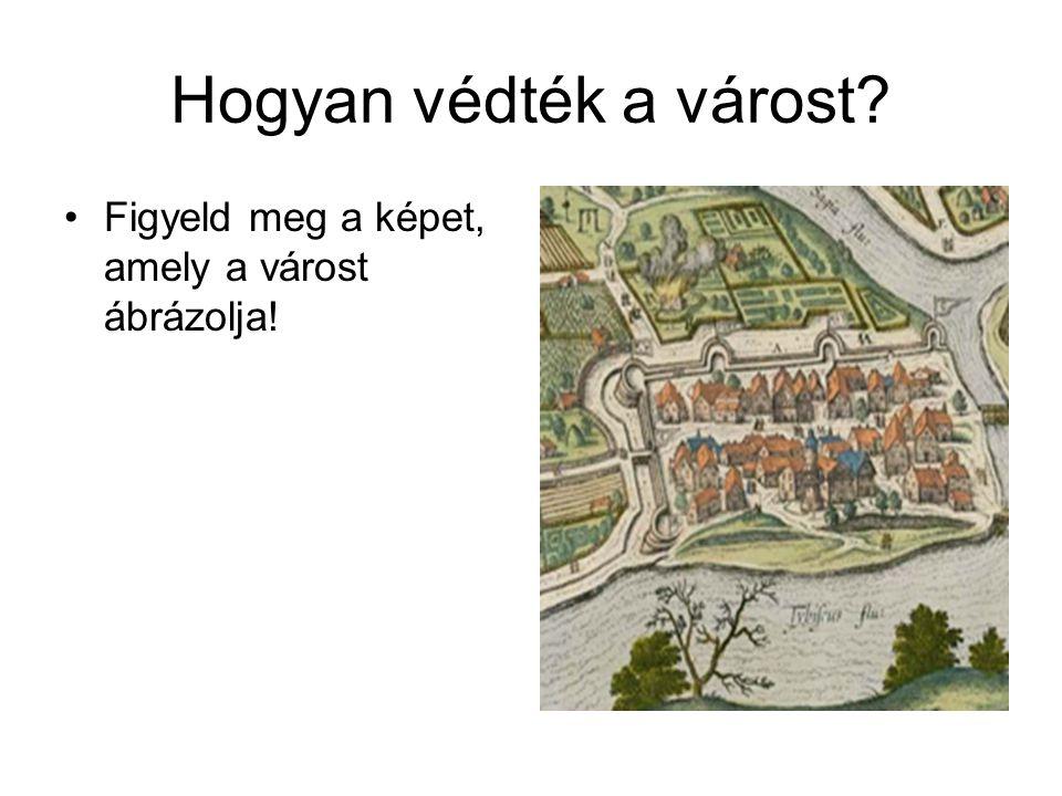 Hogyan védték a várost Figyeld meg a képet, amely a várost ábrázolja!