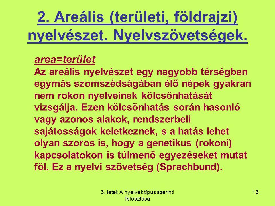 2. Areális (területi, földrajzi) nyelvészet. Nyelvszövetségek.