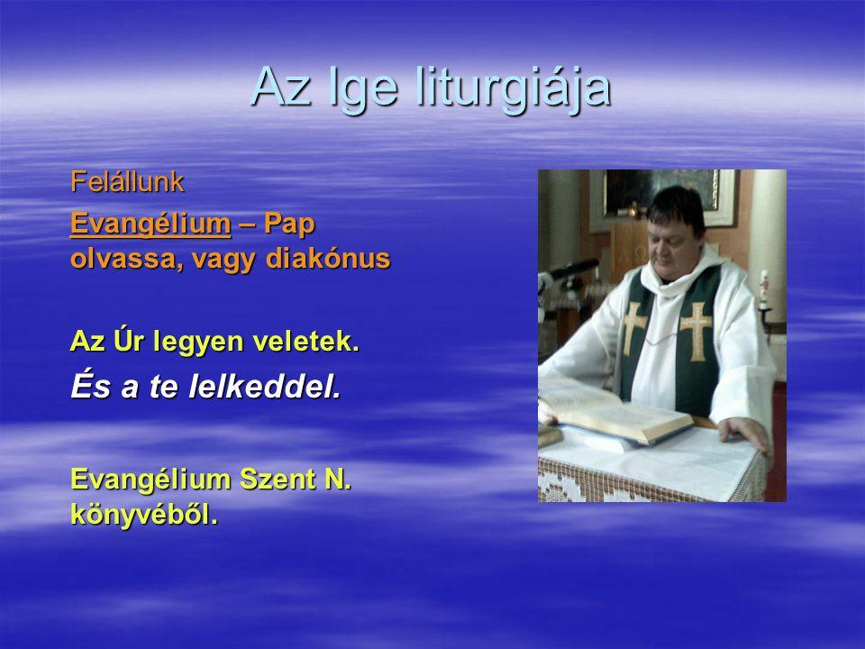 Az Ige liturgiája És a te lelkeddel. Felállunk
