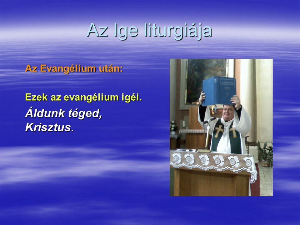 Az Ige liturgiája Áldunk téged, Krisztus. Az Evangélium után: