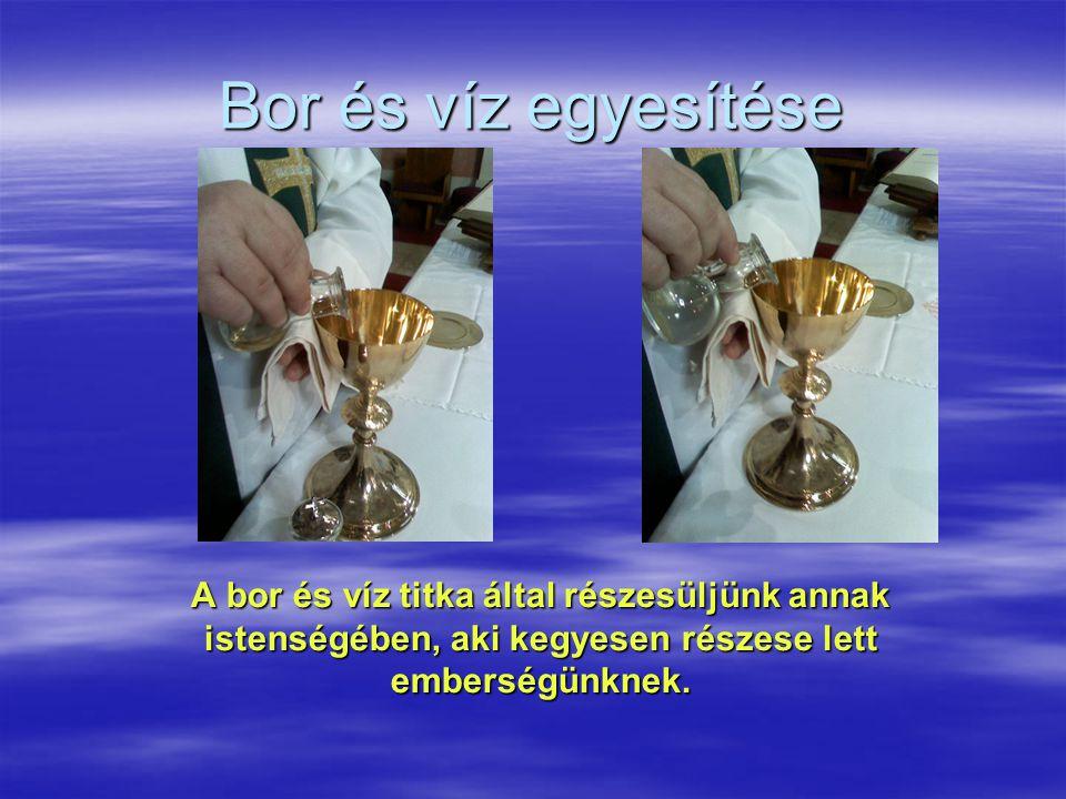 Bor és víz egyesítése A bor és víz titka által részesüljünk annak istenségében, aki kegyesen részese lett emberségünknek.