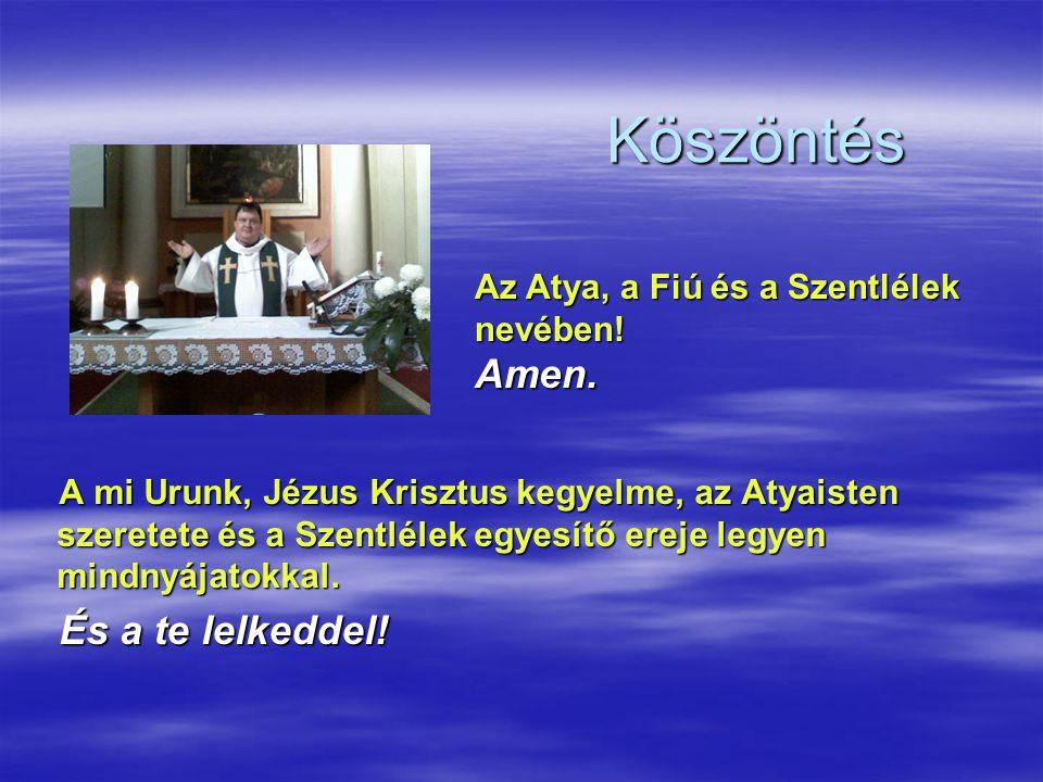 Köszöntés Amen. És a te lelkeddel!