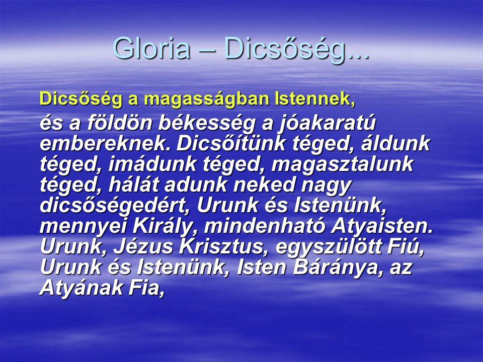 Gloria – Dicsőség... Dicsőség a magasságban Istennek,