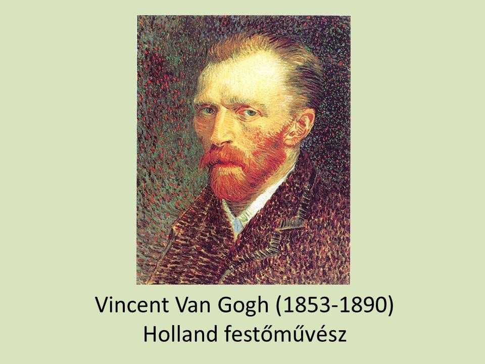 Vincent Van Gogh (1853-1890) Holland festőművész