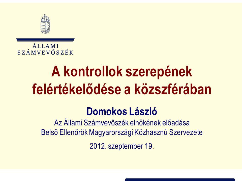 A kontrollok szerepének felértékelődése a közszférában Domokos László Az Állami Számvevőszék elnökének előadása Belső Ellenőrök Magyarországi Közhasznú Szervezete 2012.