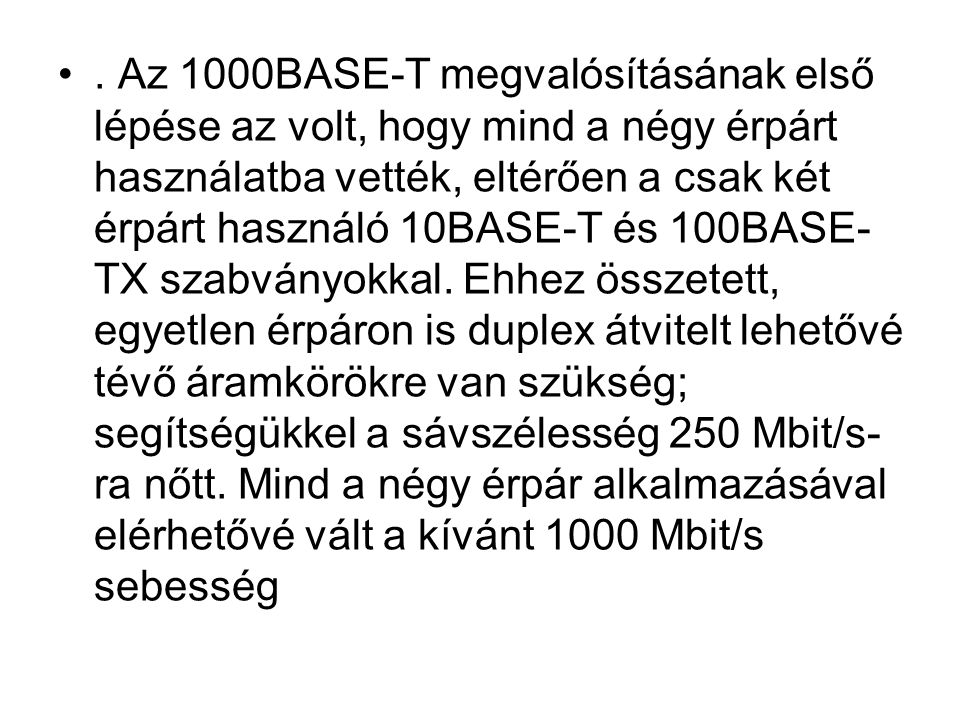 Az 1000BASE-T megvalósításának első lépése az volt, hogy mind a négy érpárt használatba vették, eltérően a csak két érpárt használó 10BASE-T és 100BASE-TX szabványokkal.
