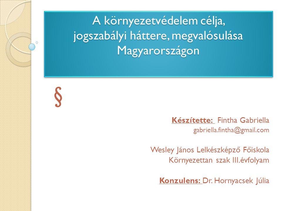 A környezetvédelem célja, jogszabályi háttere, megvalósulása Magyarországon