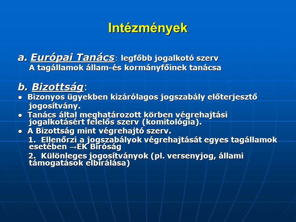 Intézmények a. Európai Tanács: legfőbb jogalkotó szerv b. Bizottság: