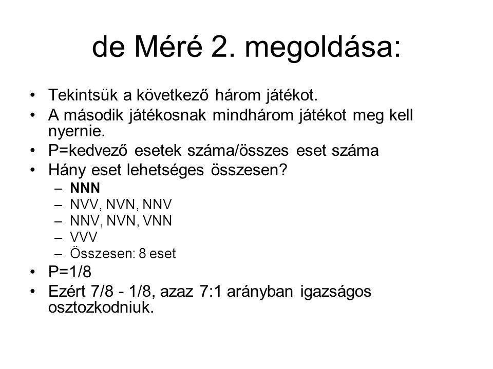 de Méré 2. megoldása: Tekintsük a következő három játékot.