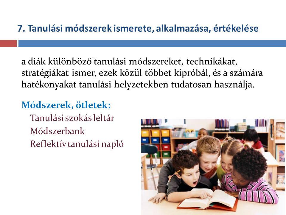 7. Tanulási módszerek ismerete, alkalmazása, értékelése