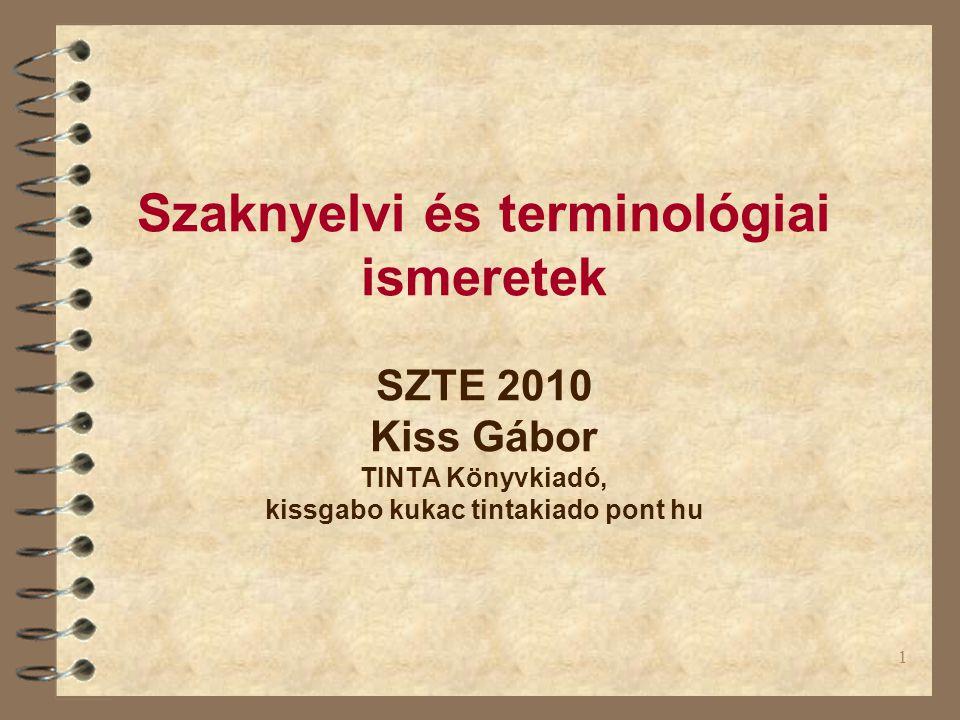 Szaknyelvi és terminológiai ismeretek SZTE 2010 Kiss Gábor TINTA Könyvkiadó, kissgabo kukac tintakiado pont hu