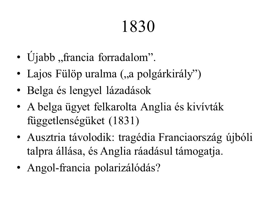 """1830 Újabb """"francia forradalom . Lajos Fülöp uralma (""""a polgárkirály )"""