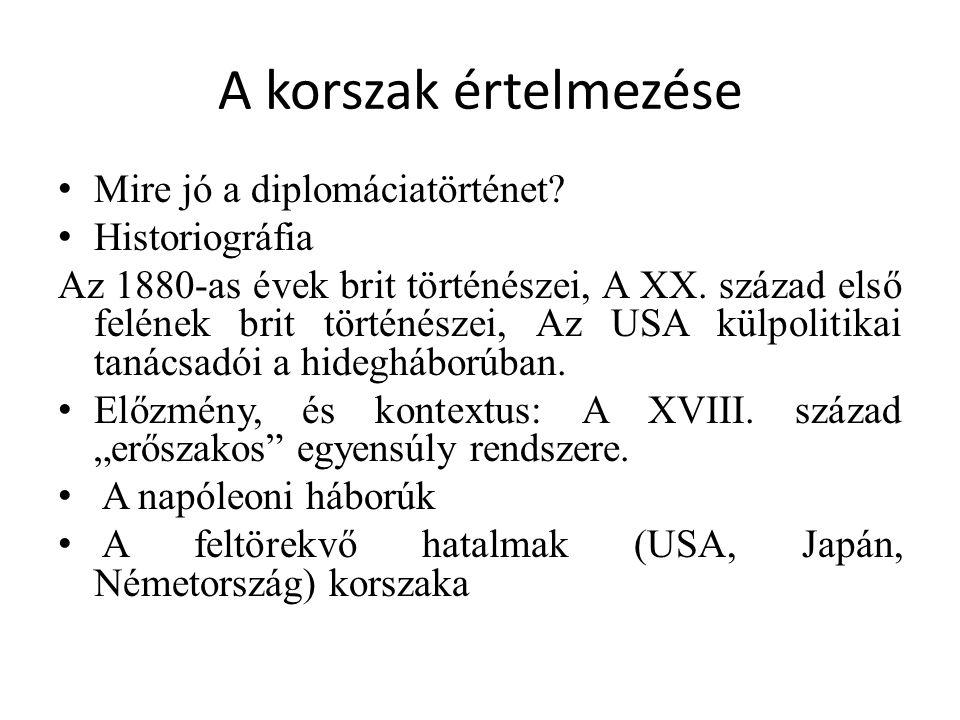 A korszak értelmezése Mire jó a diplomáciatörténet Historiográfia