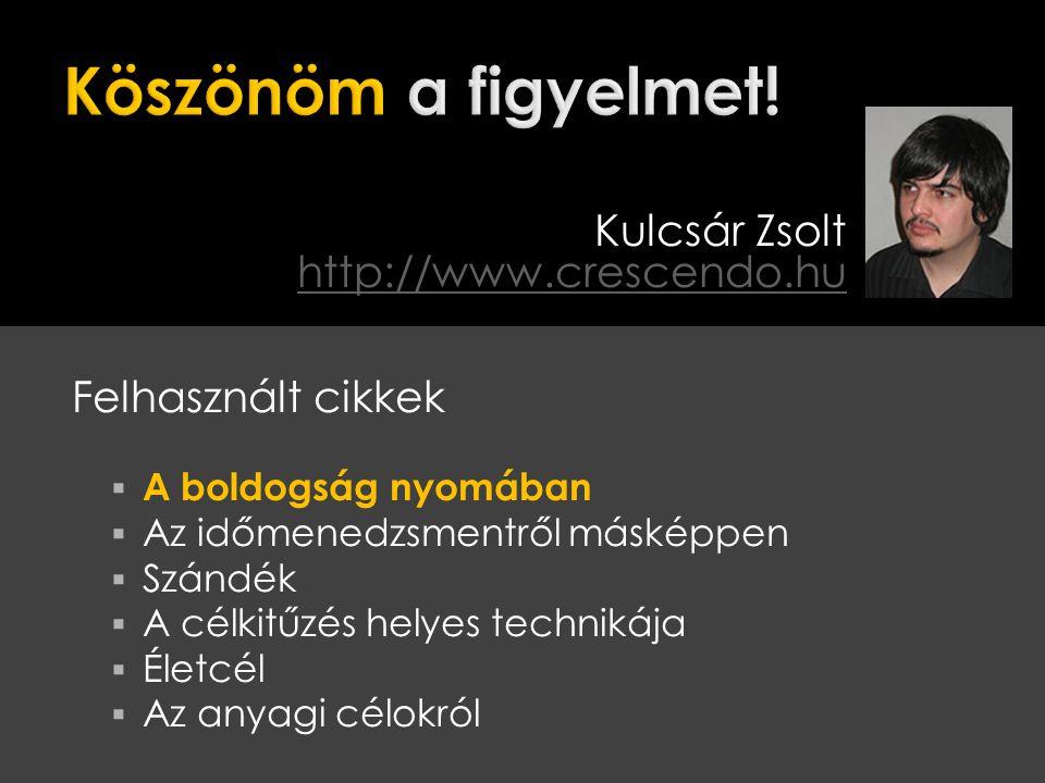 Köszönöm a figyelmet! Kulcsár Zsolt http://www.crescendo.hu
