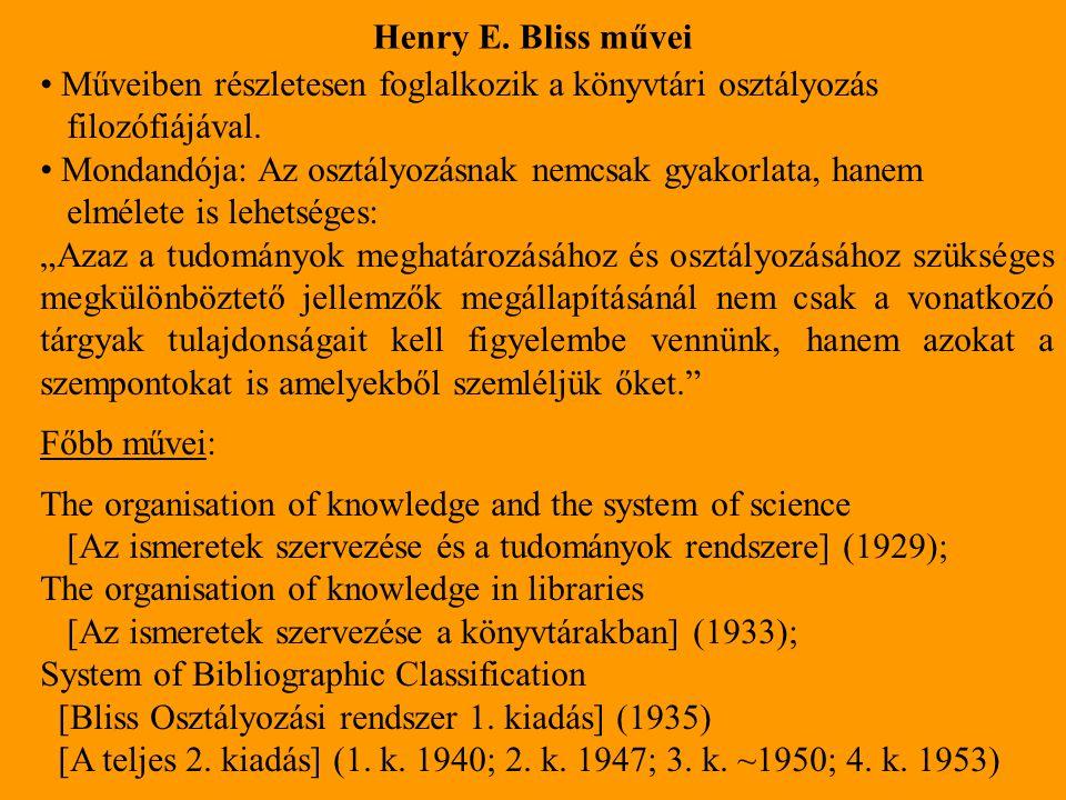 Henry E. Bliss művei Műveiben részletesen foglalkozik a könyvtári osztályozás. filozófiájával.