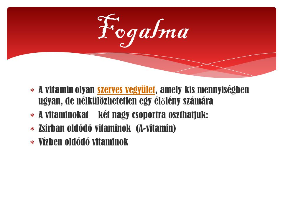 Fogalma A vitamin olyan szerves vegyület, amely kis mennyiségben ugyan, de nélkülözhetetlen egy élőlény számára.
