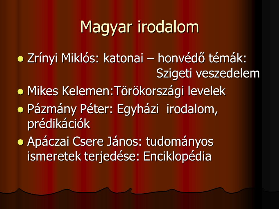 Magyar irodalom Zrínyi Miklós: katonai – honvédő témák: Szigeti veszedelem. Mikes Kelemen:Törökországi levelek.