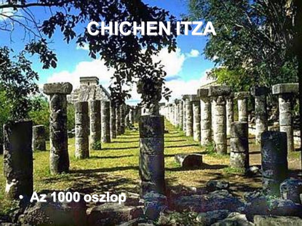 CHICHEN ITZA Az 1000 oszlop