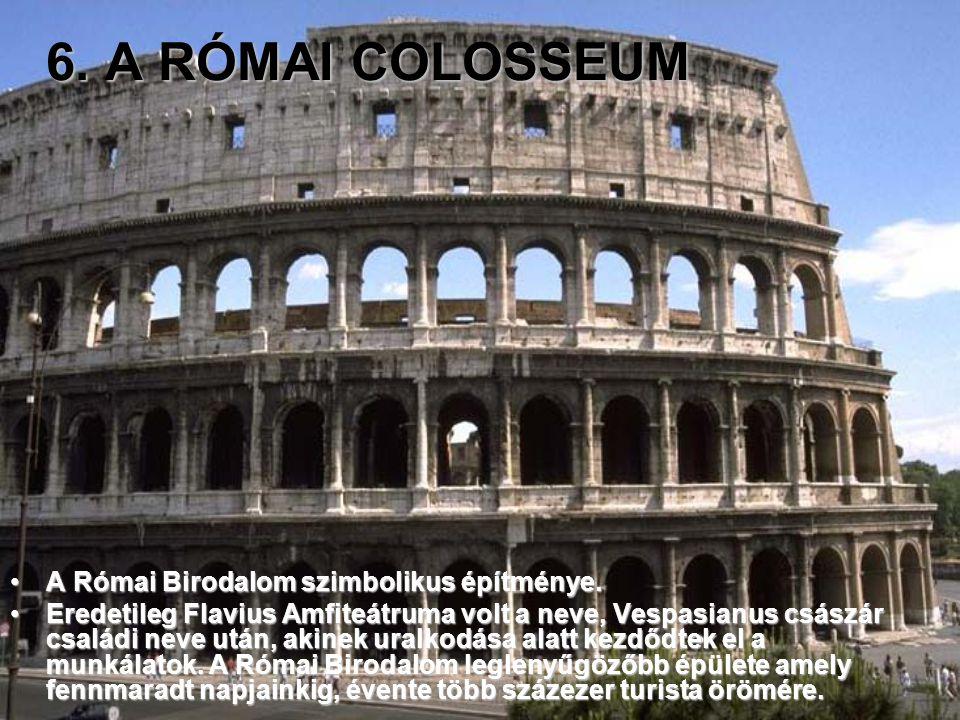 6. A RÓMAI COLOSSEUM A Római Birodalom szimbolikus építménye.