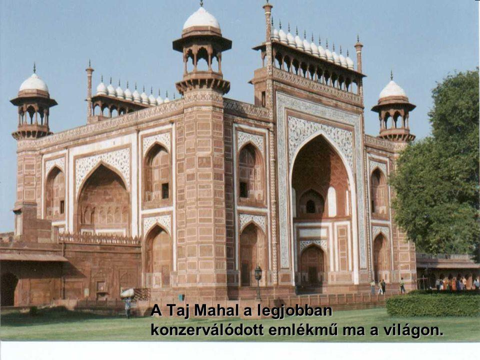 A Taj Mahal a legjobban konzerválódott emlékmű ma a világon.