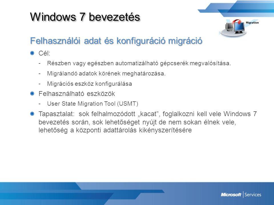 Windows 7 bevezetés Felhasználói adat és konfiguráció migráció Cél: