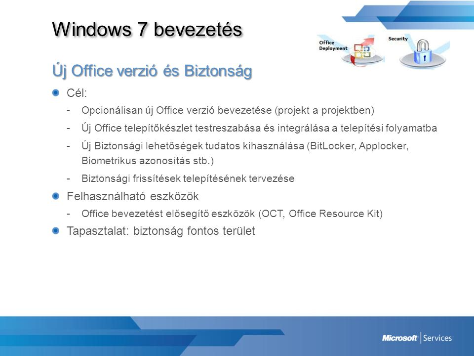 Windows 7 bevezetés Új Office verzió és Biztonság Cél:
