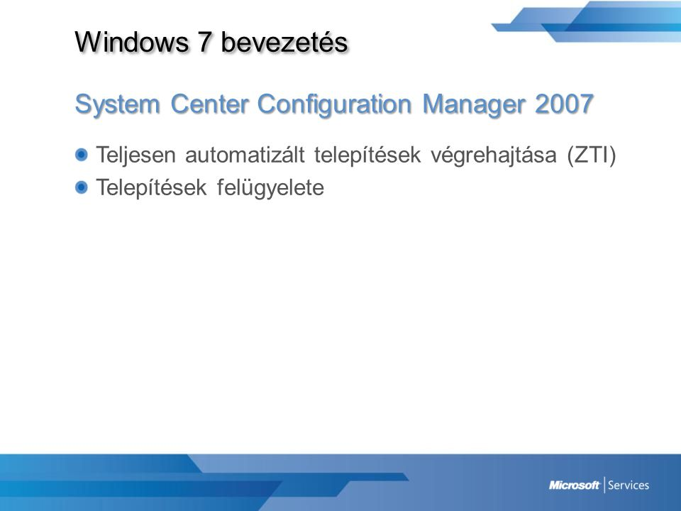 Windows 7 bevezetés System Center Configuration Manager 2007