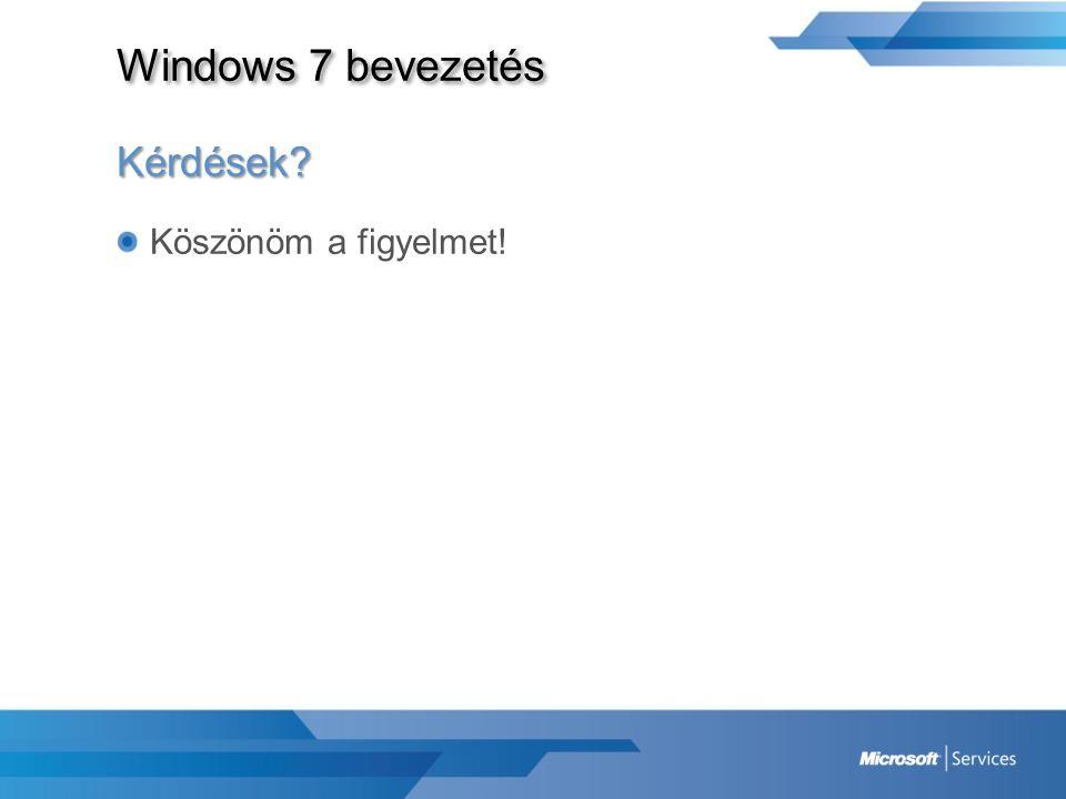 Windows 7 bevezetés Kérdések Köszönöm a figyelmet!