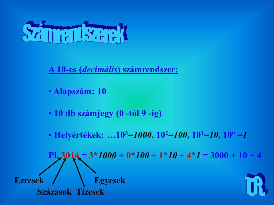 Számrendszerek T.R. A 10-es (decimális) számrendszer: Alapszám: 10