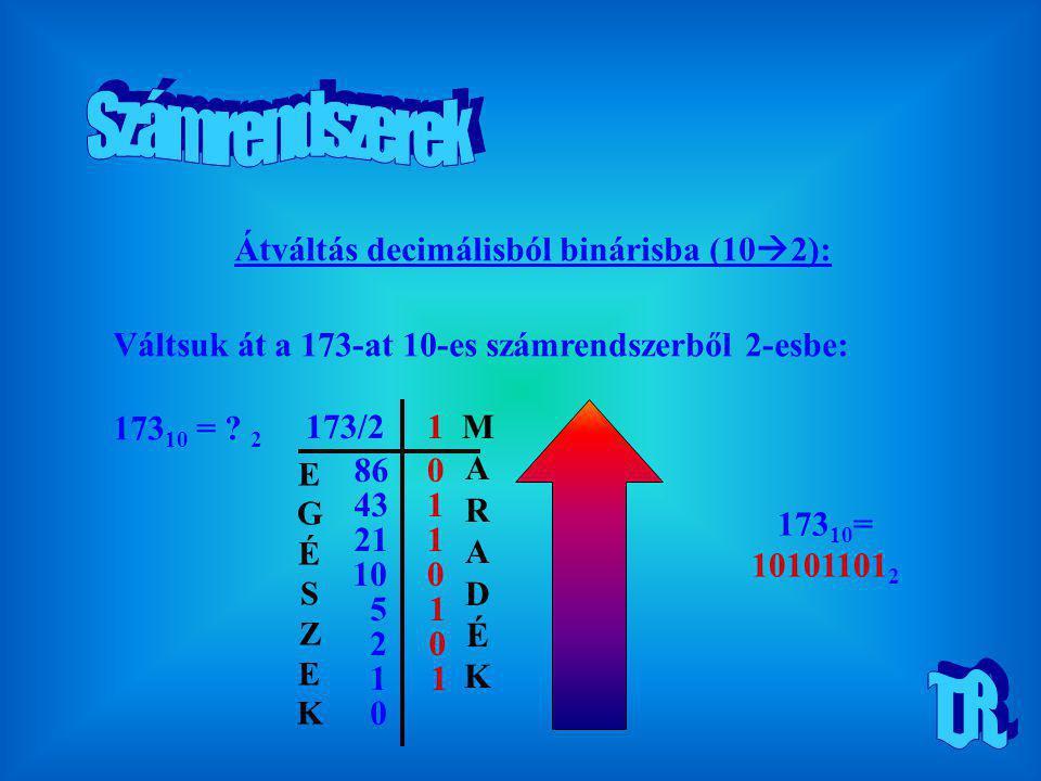Számrendszerek T.R. Átváltás decimálisból binárisba (102):
