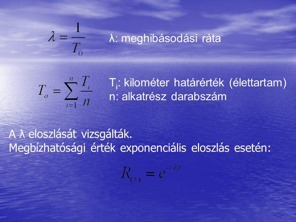 λ: meghibásodási ráta Ti: kilométer határérték (élettartam) n: alkatrész darabszám. A λ eloszlását vizsgálták.