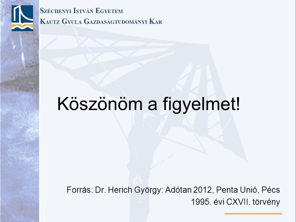 Köszönöm a figyelmet. Forrás: Dr. Herich György: Adótan 2012, Penta Unió, Pécs.