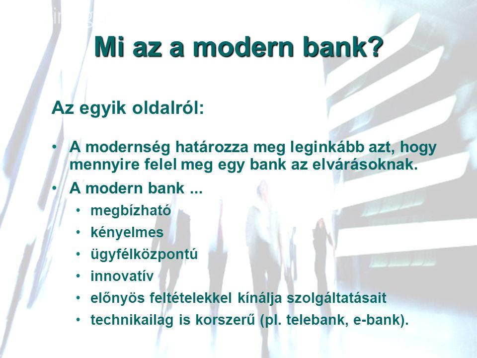 Mi az a modern bank Az egyik oldalról: