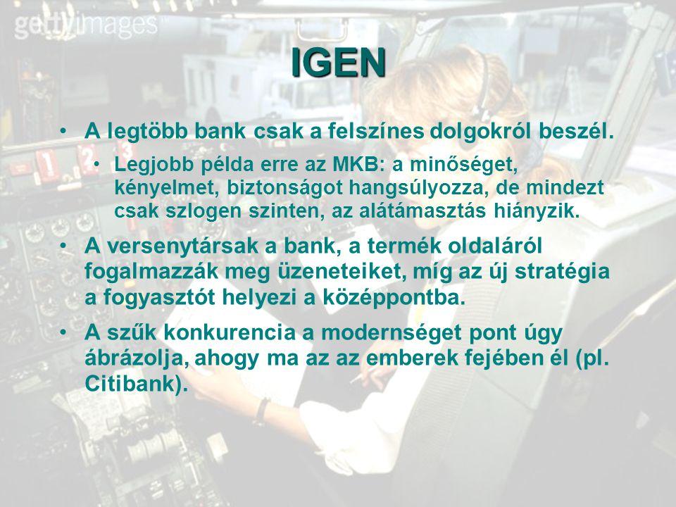 IGEN A legtöbb bank csak a felszínes dolgokról beszél.