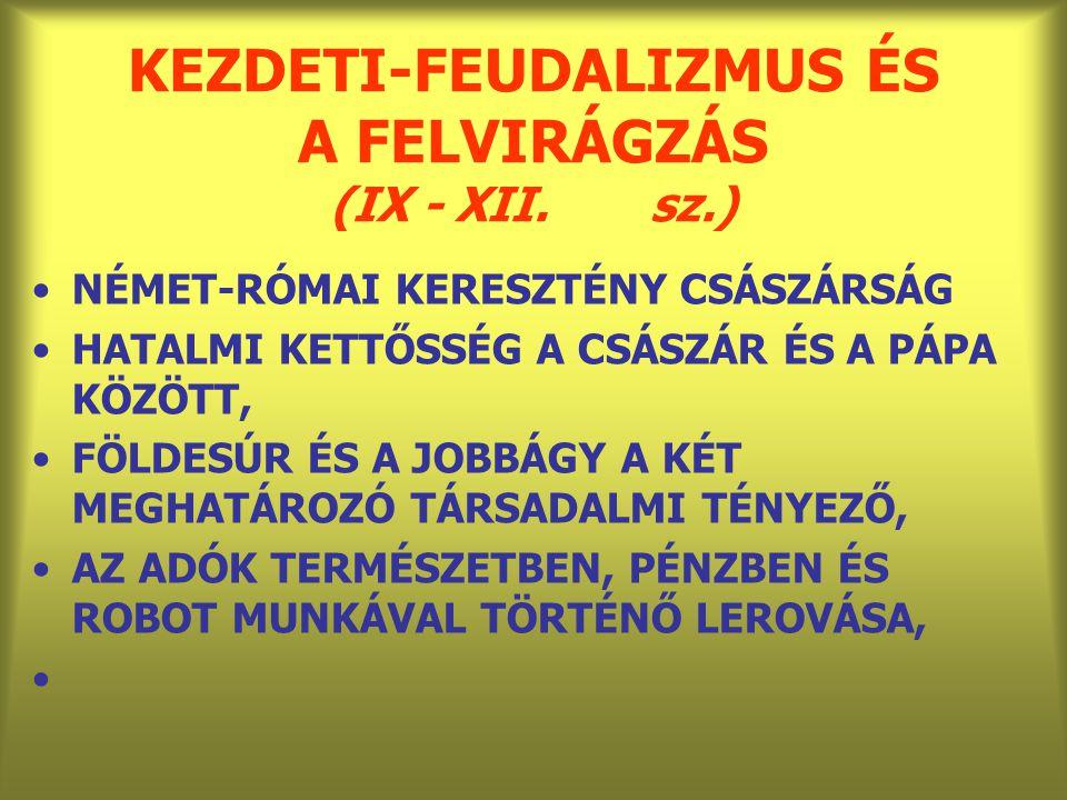 KEZDETI-FEUDALIZMUS ÉS A FELVIRÁGZÁS (IX - XII. sz.)
