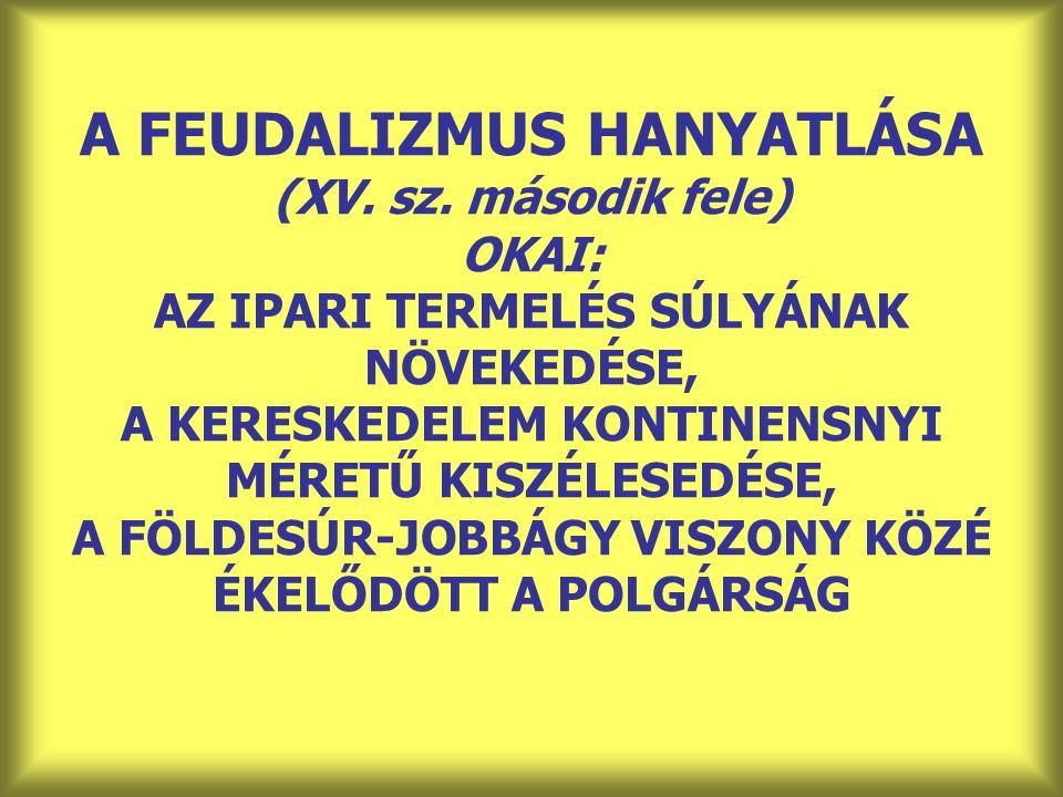 A FEUDALIZMUS HANYATLÁSA (XV. sz