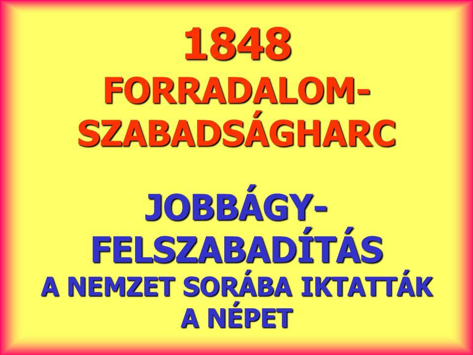 1848 FORRADALOM-SZABADSÁGHARC JOBBÁGY-FELSZABADÍTÁS A NEMZET SORÁBA IKTATTÁK A NÉPET