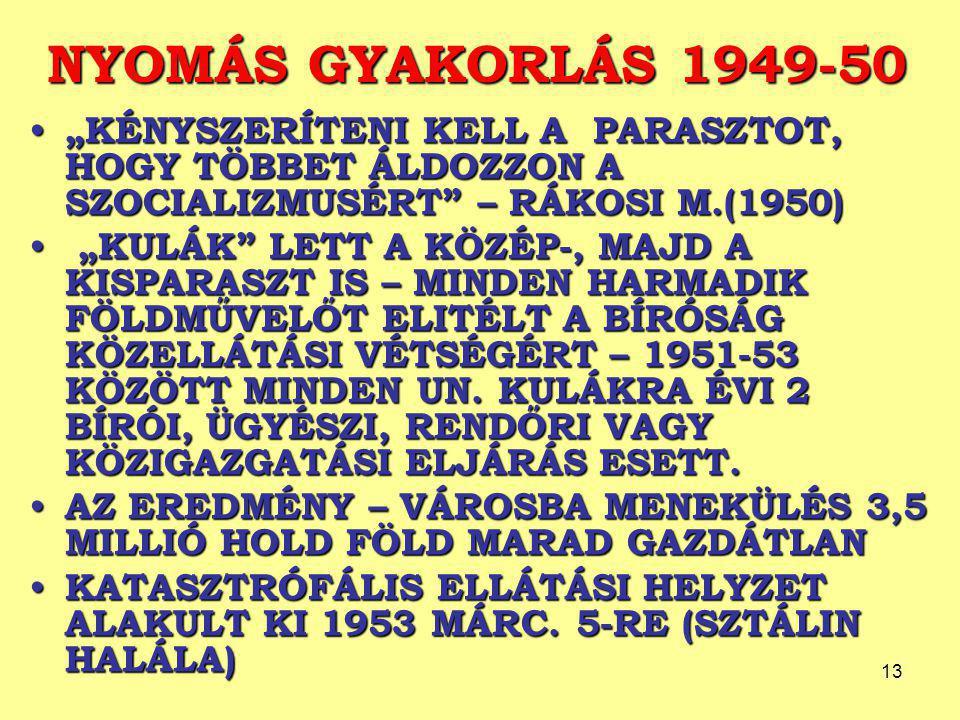 """NYOMÁS GYAKORLÁS 1949-50 """"KÉNYSZERÍTENI KELL A PARASZTOT, HOGY TÖBBET ÁLDOZZON A SZOCIALIZMUSÉRT – RÁKOSI M.(1950)"""