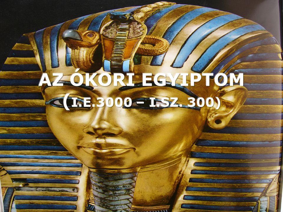 AZ ÓKORI EGYIPTOM (I.E.3000 – I.SZ. 300)