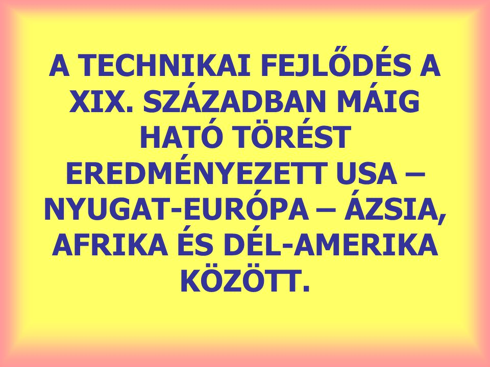 A TECHNIKAI FEJLŐDÉS A XIX