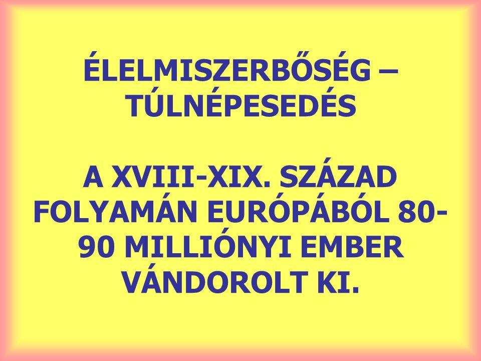 ÉLELMISZERBŐSÉG – TÚLNÉPESEDÉS A XVIII-XIX