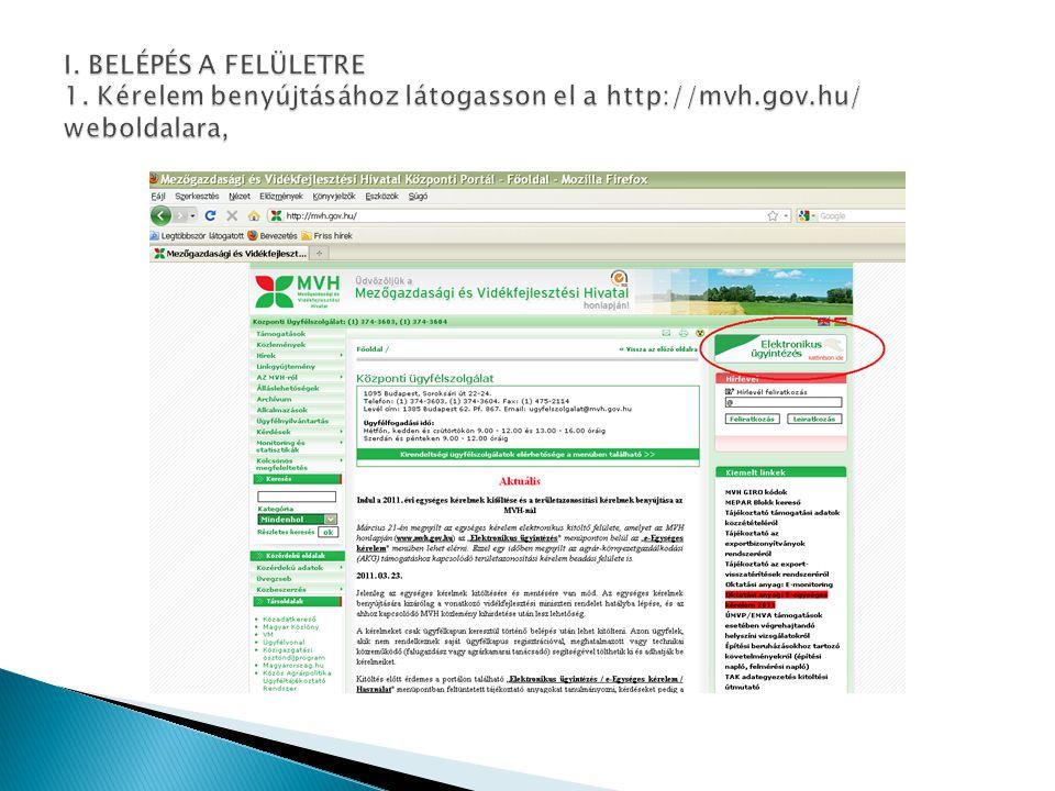 I. BELÉPÉS A FELÜLETRE 1. Kérelem benyújtásához látogasson el a http://mvh.gov.hu/ weboldalara,