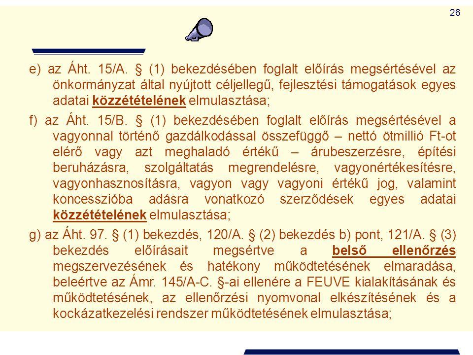 e) az Áht. 15/A. § (1) bekezdésében foglalt előírás megsértésével az önkormányzat által nyújtott céljellegű, fejlesztési támogatások egyes adatai közzétételének elmulasztása;
