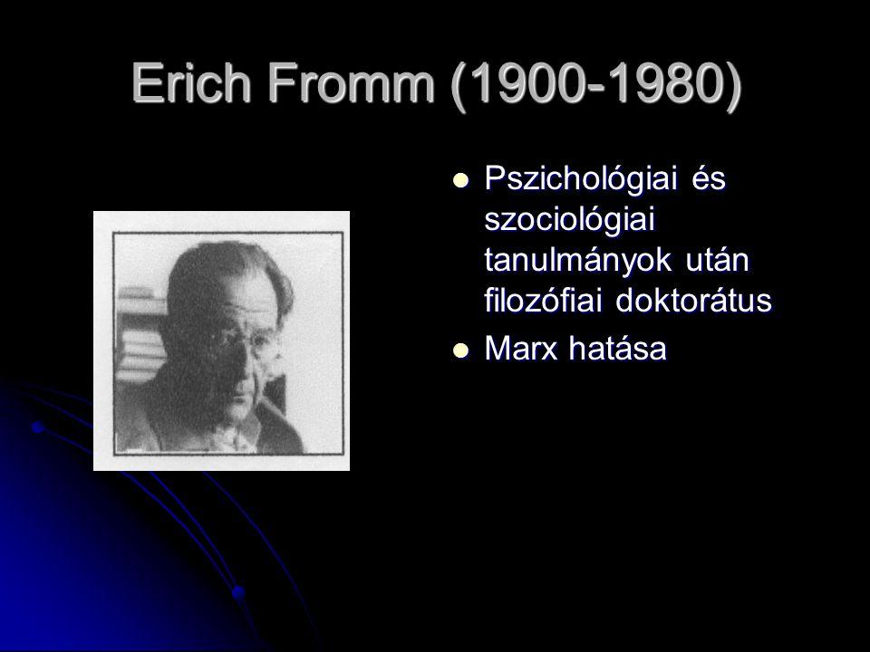 Erich Fromm (1900-1980) Pszichológiai és szociológiai tanulmányok után filozófiai doktorátus.