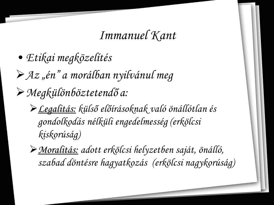 """Immanuel Kant Etikai megközelítés Az """"én a morálban nyilvánul meg"""