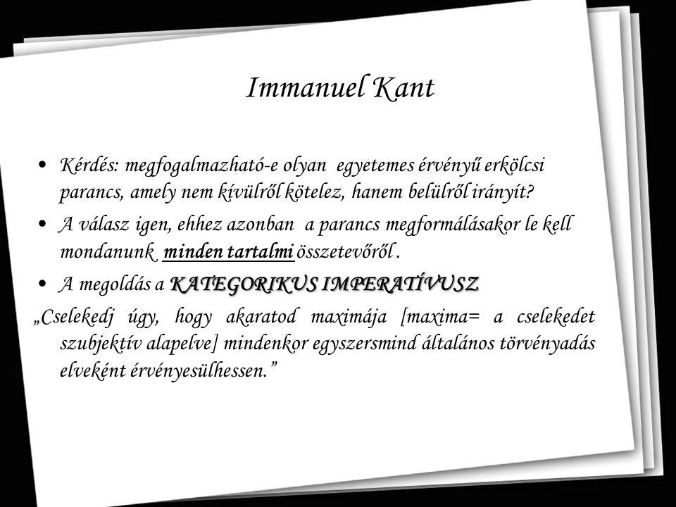 Immanuel Kant Kérdés: megfogalmazható-e olyan egyetemes érvényű erkölcsi parancs, amely nem kívülről kötelez, hanem belülről irányít
